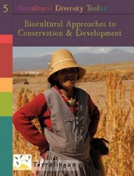 5 | Biocultural Approaches to Conservation & Development An overview of biocultural approaches to community-based development, the conservation of biodiversity and ecosystems, and of some of the relevant tools and methodologies.
